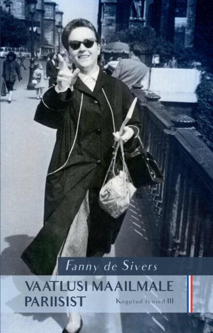 Vaatlusi maailmale Pariisist III Fanny de Sivers