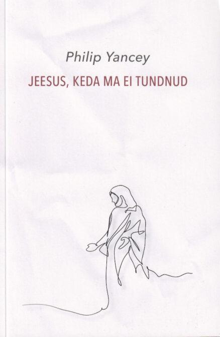 Jeesus-keda-ma-ei-tundnud
