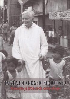 Taize-vend-Roger-kirjutised-armasta-ja-ütle-seda-oma-eluga
